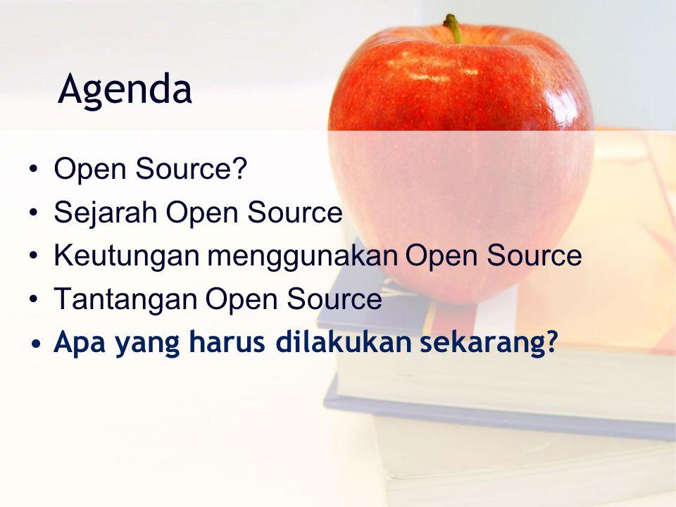Agenda Open Source? Sejarah Open Source Keutungan menggunakan Open Source Tantangan Open Source Apa yang harus dilakukan sekarang?