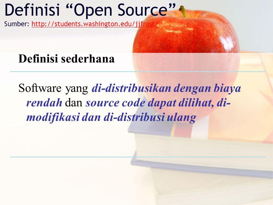 """Definisi """"Open Source"""" Sumber: http://students.washington.edu/jjfrost/ Definisi sederhana Software yang di-distribusikan dengan biaya rendah dan sourc"""