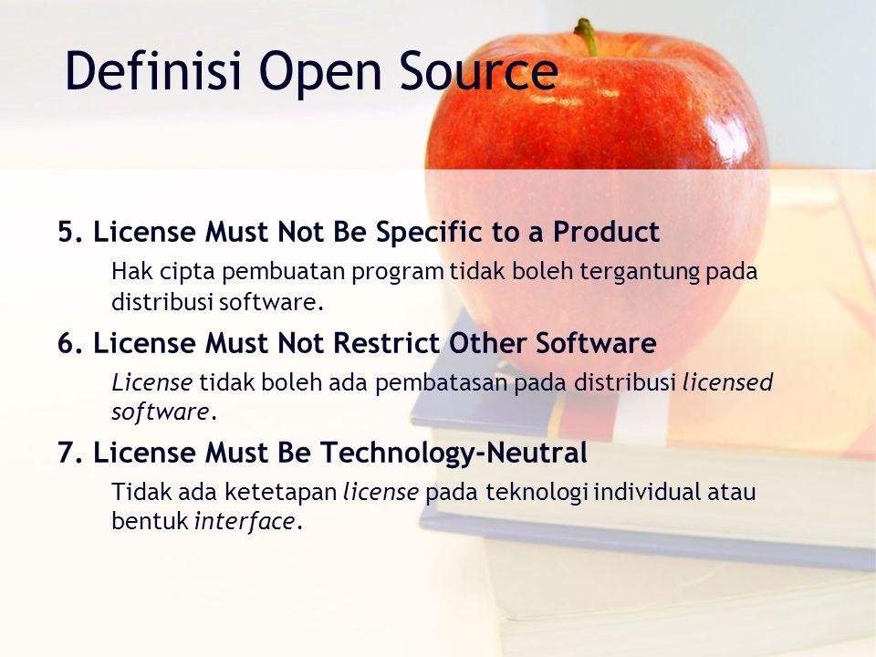 Definisi Open Source 5. License Must Not Be Specific to a Product Hak cipta pembuatan program tidak boleh tergantung pada distribusi software. 6. Lice
