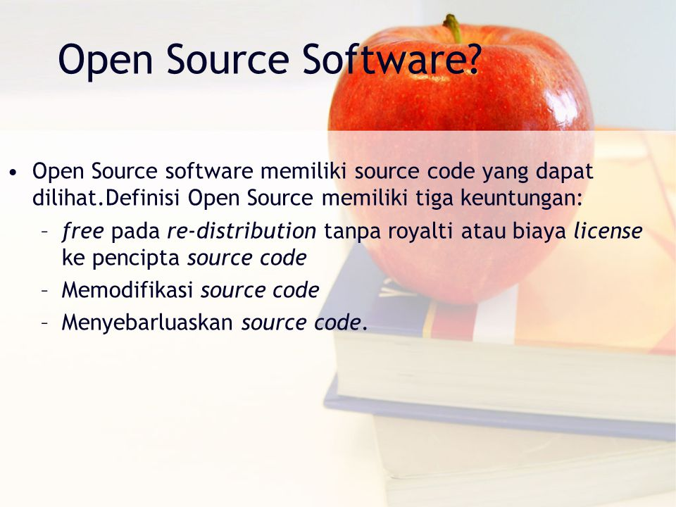 Open Source Software? Open Source software memiliki source code yang dapat dilihat.Definisi Open Source memiliki tiga keuntungan: –free pada re-distri