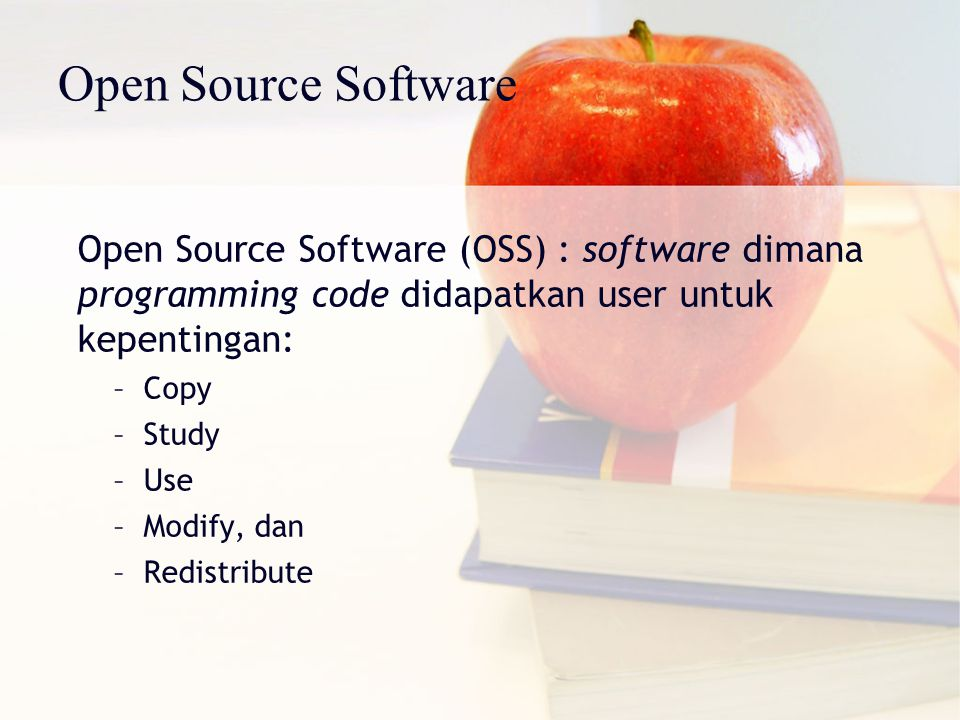 Open Source Software (OSS) : software dimana programming code didapatkan user untuk kepentingan: –Copy –Study –Use –Modify, dan –Redistribute Open Sou