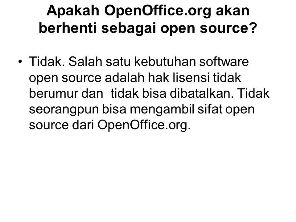 Apakah OpenOffice.org akan berhenti sebagai open source? Tidak. Salah satu kebutuhan software open source adalah hak lisensi tidak berumur dan tidak b