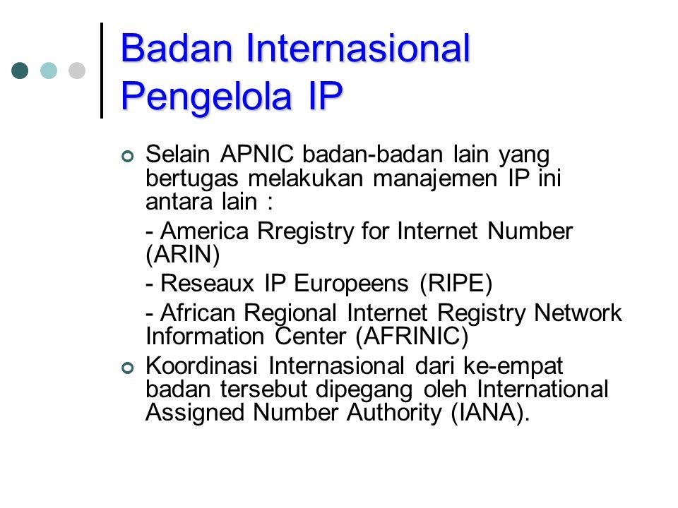 Badan Internasional Pengelola IP Selain APNIC badan-badan lain yang bertugas melakukan manajemen IP ini antara lain : - America Rregistry for Internet