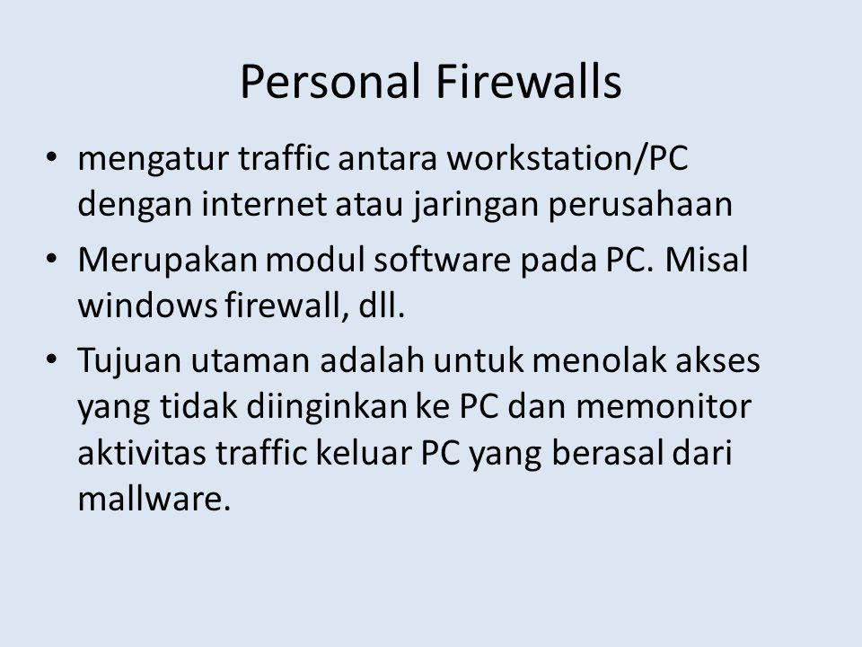 Personal Firewalls mengatur traffic antara workstation/PC dengan internet atau jaringan perusahaan Merupakan modul software pada PC. Misal windows fir