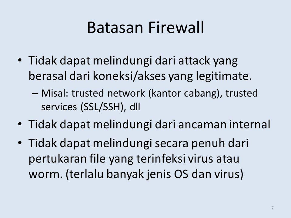 7 Batasan Firewall Tidak dapat melindungi dari attack yang berasal dari koneksi/akses yang legitimate. – Misal: trusted network (kantor cabang), trust