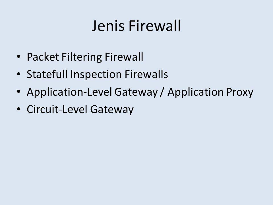 Jenis Firewall Packet Filtering Firewall Statefull Inspection Firewalls Application-Level Gateway / Application Proxy Circuit-Level Gateway