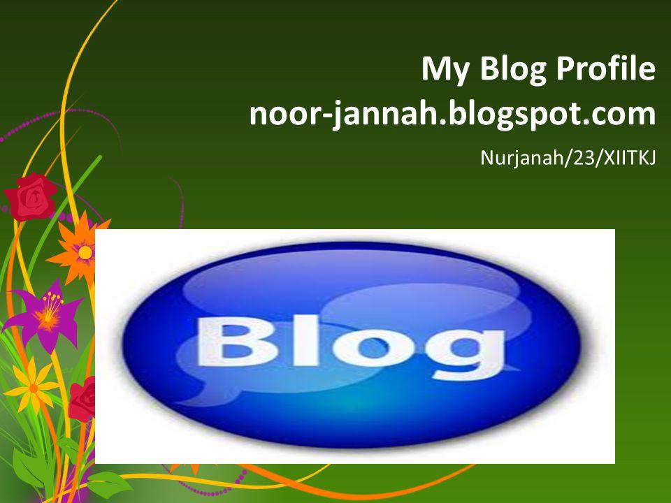 My Blog Profile noor-jannah.blogspot.com Nurjanah/23/XIITKJ