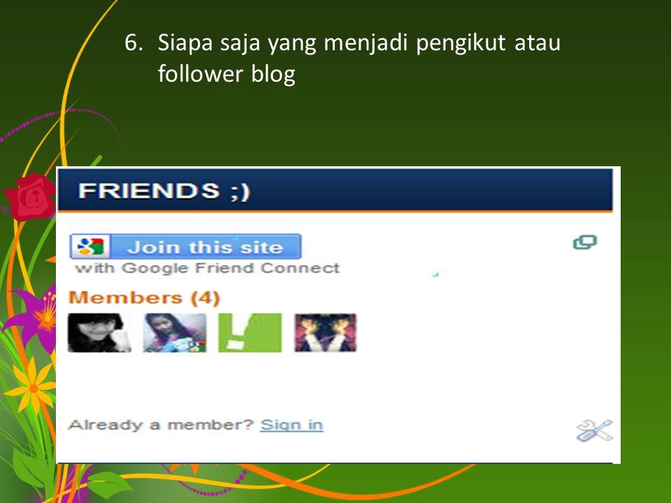 6.Siapa saja yang menjadi pengikut atau follower blog