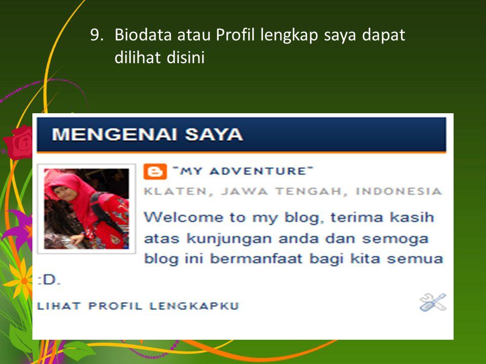 9.Biodata atau Profil lengkap saya dapat dilihat disini