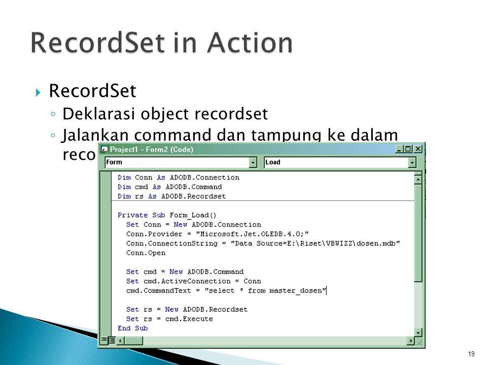  RecordSet ◦ Deklarasi object recordset ◦ Jalankan command dan tampung ke dalam recordset 19