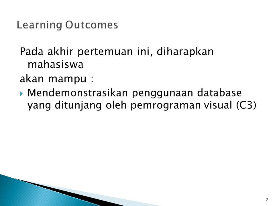 Pada akhir pertemuan ini, diharapkan mahasiswa akan mampu :  Mendemonstrasikan penggunaan database yang ditunjang oleh pemrograman visual (C3) 2