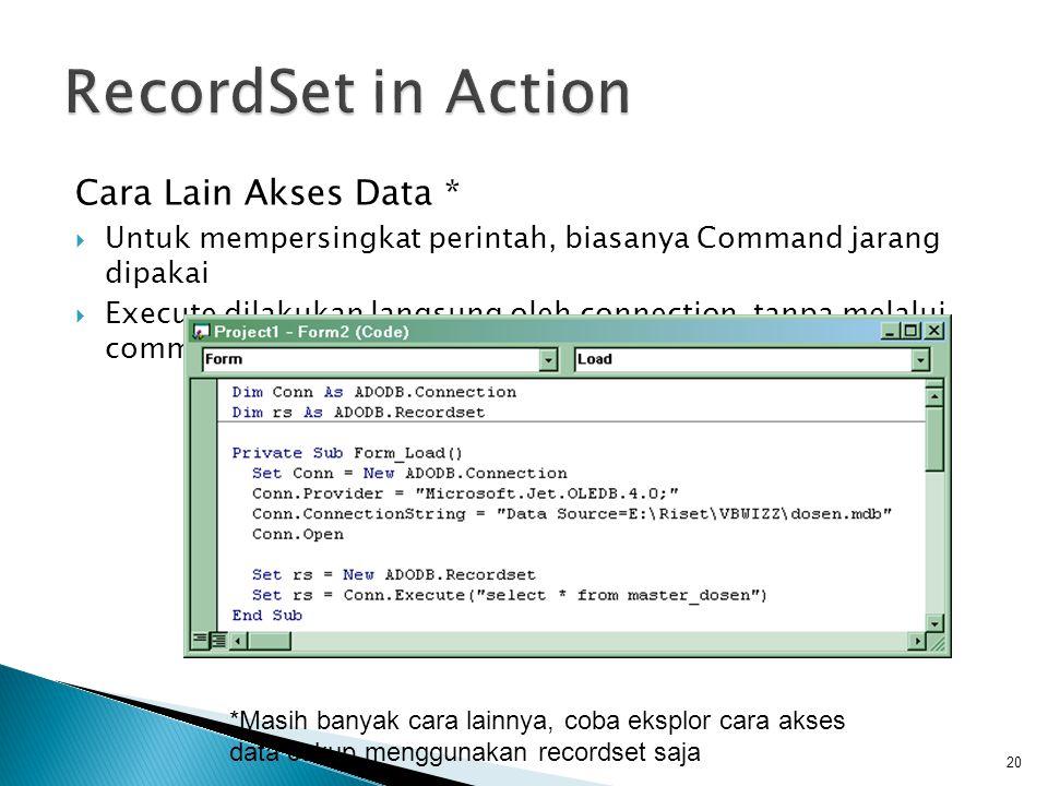 Cara Lain Akses Data *  Untuk mempersingkat perintah, biasanya Command jarang dipakai  Execute dilakukan langsung oleh connection, tanpa melalui command, dan ditampung oleh recordset 20 *Masih banyak cara lainnya, coba eksplor cara akses data cukup menggunakan recordset saja
