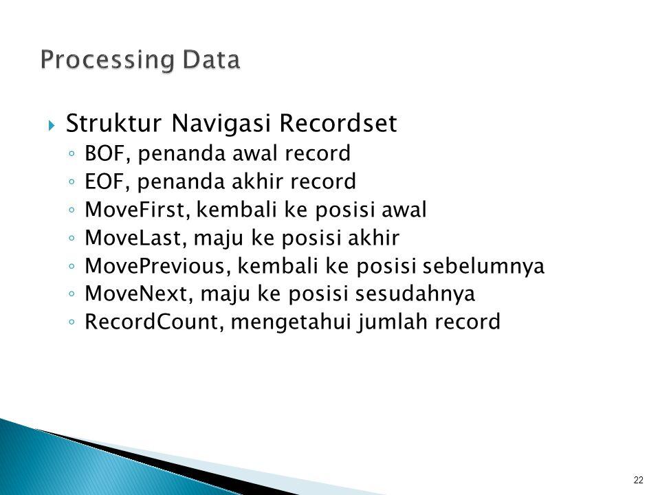  Struktur Navigasi Recordset ◦ BOF, penanda awal record ◦ EOF, penanda akhir record ◦ MoveFirst, kembali ke posisi awal ◦ MoveLast, maju ke posisi akhir ◦ MovePrevious, kembali ke posisi sebelumnya ◦ MoveNext, maju ke posisi sesudahnya ◦ RecordCount, mengetahui jumlah record 22