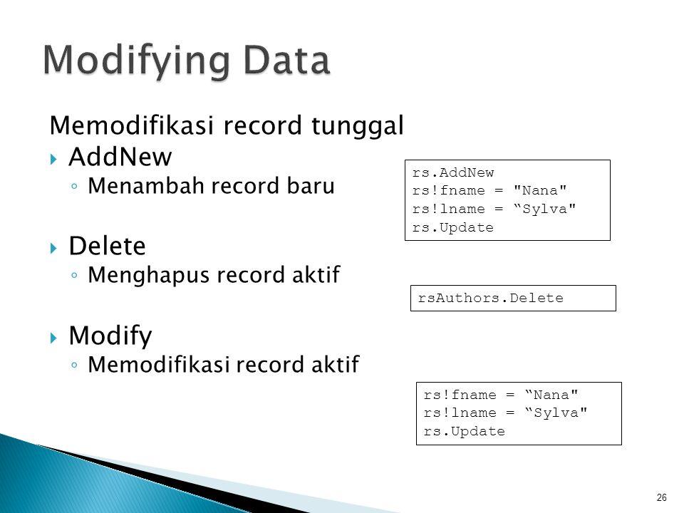 Memodifikasi record tunggal  AddNew ◦ Menambah record baru  Delete ◦ Menghapus record aktif  Modify ◦ Memodifikasi record aktif 26 rs.AddNew rs!fname = Nana rs!lname = Sylva rs.Update rsAuthors.Delete rs!fname = Nana rs!lname = Sylva rs.Update