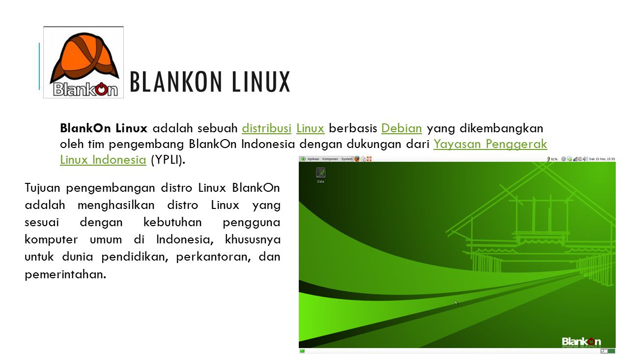 BLANKON LINUX BlankOn Linux adalah sebuah distribusi Linux berbasis Debian yang dikembangkan oleh tim pengembang BlankOn Indonesia dengan dukungan dar