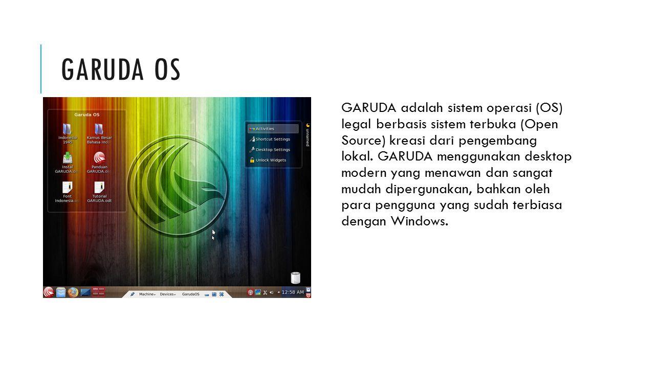 GARUDA OS GARUDA adalah sistem operasi (OS) legal berbasis sistem terbuka (Open Source) kreasi dari pengembang lokal. GARUDA menggunakan desktop moder