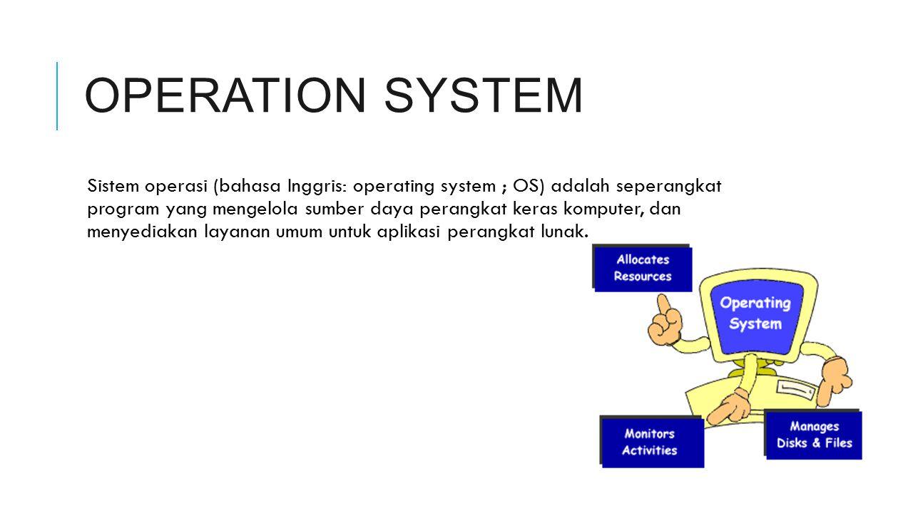 OPERATION SYSTEM Sistem operasi (bahasa Inggris: operating system ; OS) adalah seperangkat program yang mengelola sumber daya perangkat keras komputer