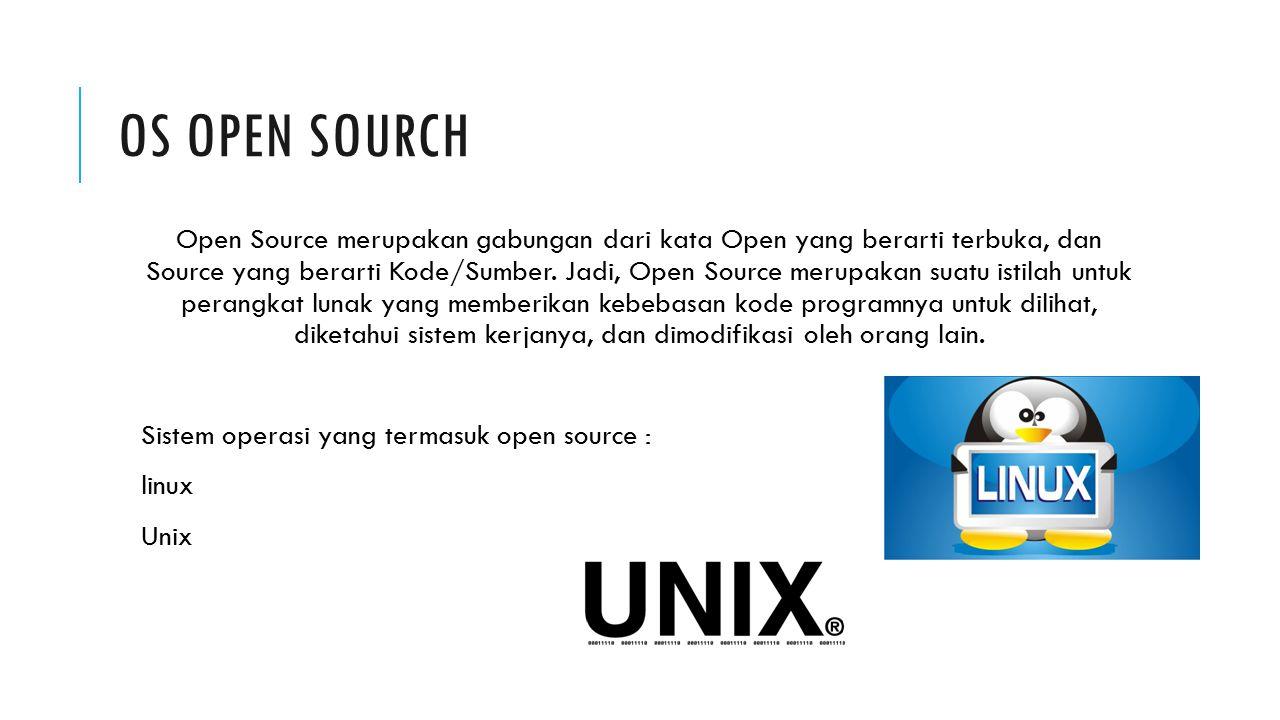 OS OPEN SOURCH Open Source merupakan gabungan dari kata Open yang berarti terbuka, dan Source yang berarti Kode/Sumber. Jadi, Open Source merupakan su