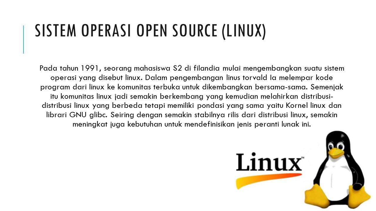 SISTEM OPERASI OPEN SOURCE (LINUX) Pada tahun 1991, seorang mahasiswa S2 di filandia mulai mengembangkan suatu sistem operasi yang disebut linux. Dala