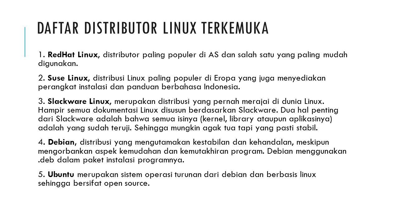DAFTAR DISTRIBUTOR LINUX TERKEMUKA 1. RedHat Linux, distributor paling populer di AS dan salah satu yang paling mudah digunakan. 2. Suse Linux, distri
