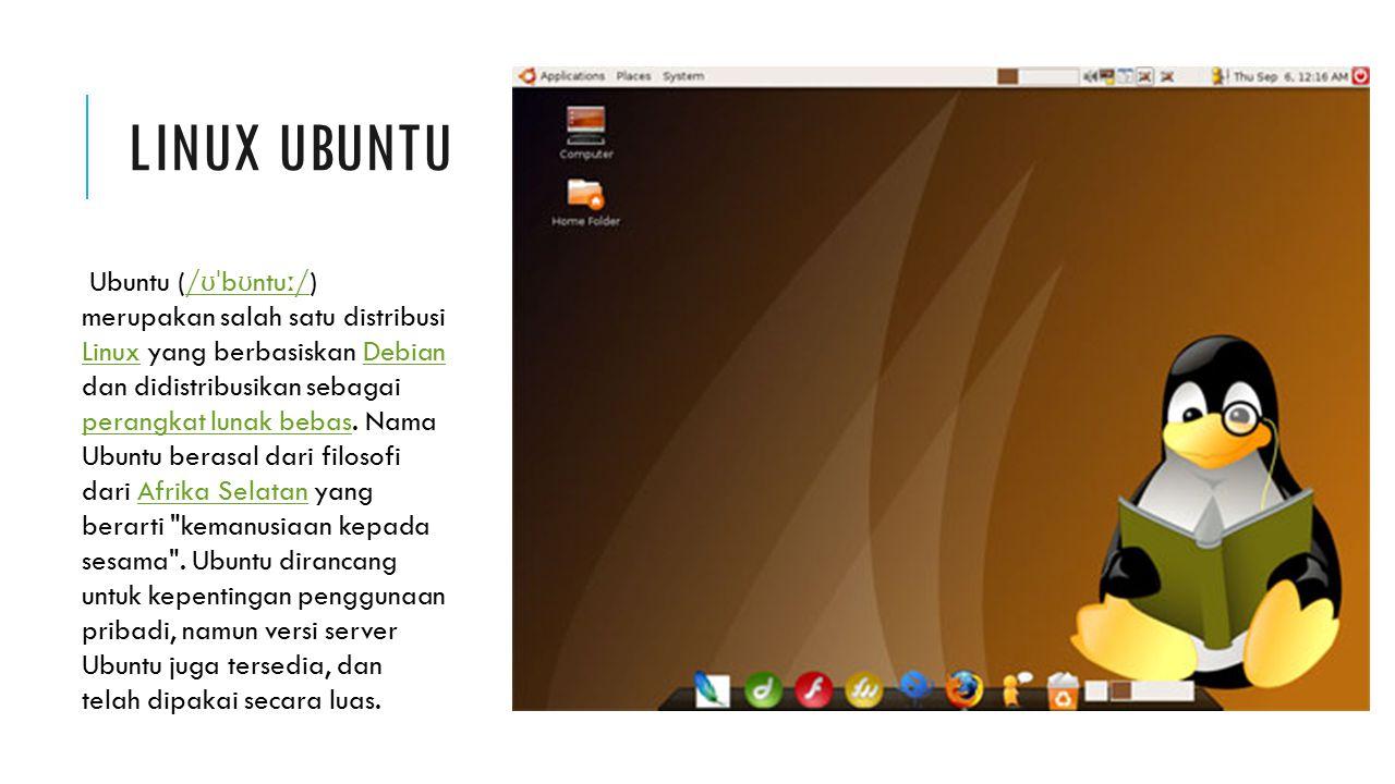 LINUX UBUNTU Ubuntu (/ ʊˈ b ʊ ntu ː /) merupakan salah satu distribusi Linux yang berbasiskan Debian dan didistribusikan sebagai perangkat lunak bebas