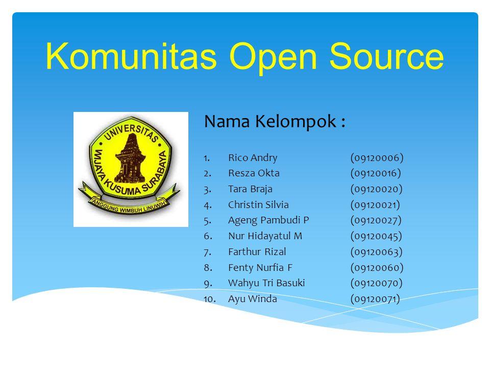 Komunitas Open Source Nama Kelompok : 1.Rico Andry (09120006) 2.Resza Okta (09120016) 3.Tara Braja (09120020) 4.Christin Silvia (09120021) 5.Ageng Pam