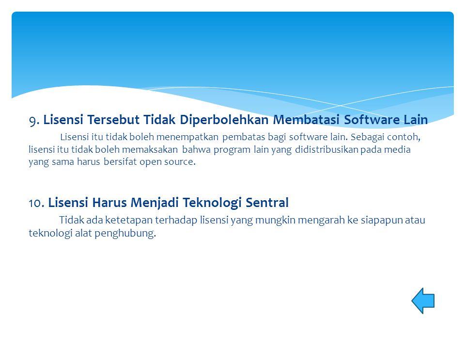 9. Lisensi Tersebut Tidak Diperbolehkan Membatasi Software Lain Lisensi itu tidak boleh menempatkan pembatas bagi software lain. Sebagai contoh, lisen