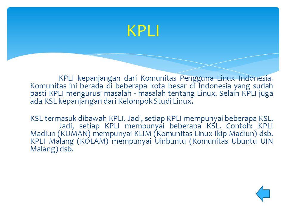 KPLI kepanjangan dari Komunitas Pengguna Linux Indonesia. Komunitas ini berada di beberapa kota besar di Indonesia yang sudah pasti KPLI mengurusi mas