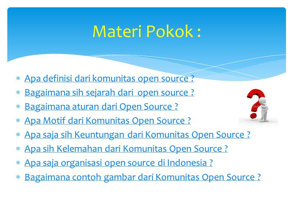 Open source software adalah software yang membuka/membebaskan source codenya untuk dilihat oleh orang lain dan membiarkan orang lain mengetahui cara kerja software tersebut dan sekaligus memperbaiki kesalahan atau kekurangan pada software tersebut.