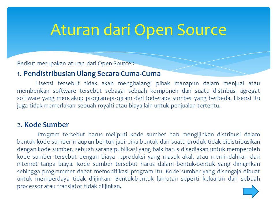 Berikut merupakan aturan dari Open Source : 1. Pendistribusian Ulang Secara Cuma-Cuma Lisensi tersebut tidak akan menghalangi pihak manapun dalam menj