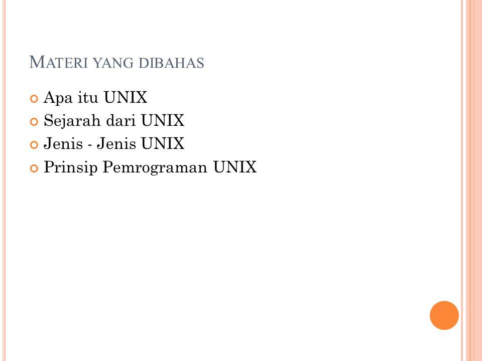 M ATERI YANG DIBAHAS Apa itu UNIX Sejarah dari UNIX Jenis - Jenis UNIX Prinsip Pemrograman UNIX