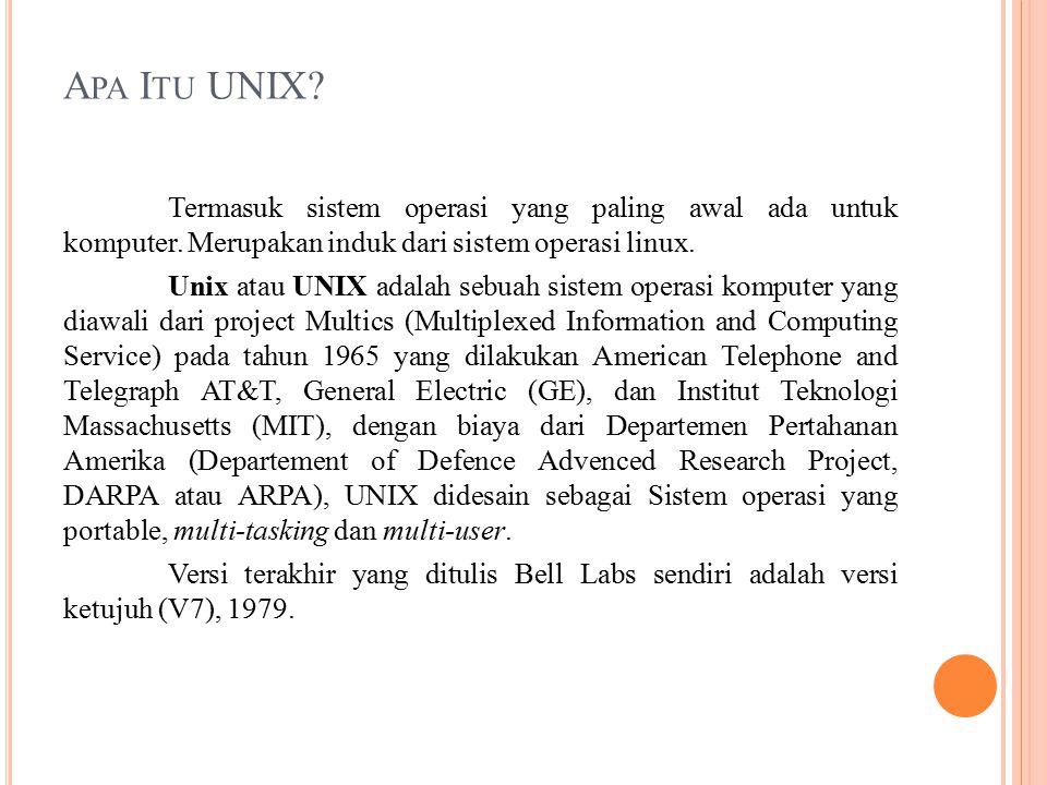 A PA I TU UNIX? Termasuk sistem operasi yang paling awal ada untuk komputer. Merupakan induk dari sistem operasi linux. Unix atau UNIX adalah sebuah s