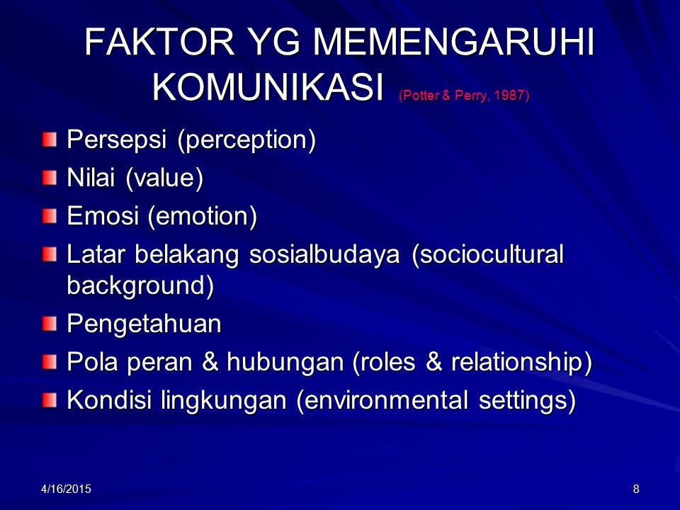 4/16/20158 FAKTOR YG MEMENGARUHI KOMUNIKASI (Potter & Perry, 1987) Persepsi (perception) Nilai (value) Emosi (emotion) Latar belakang sosialbudaya (so