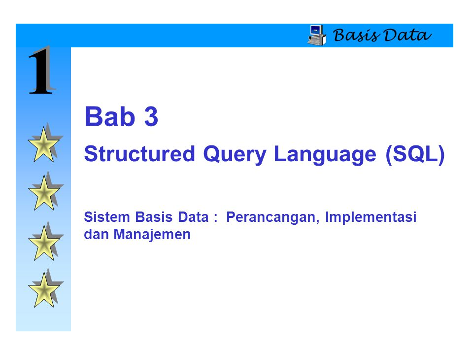 1 1 Basis Data Structured Query Language (SQL) Bab 3 Sistem Basis Data : Perancangan, Implementasi dan Manajemen