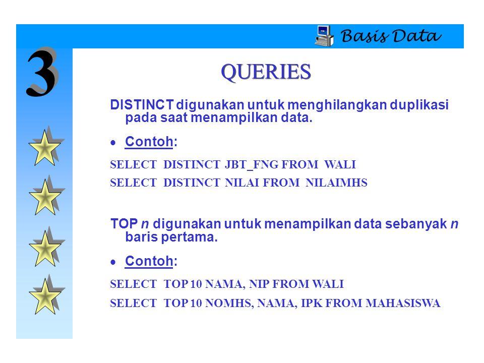 3 3 Basis Data DISTINCT digunakan untuk menghilangkan duplikasi pada saat menampilkan data.  Contoh: SELECT DISTINCT JBT_FNG FROM WALI SELECT DISTINC