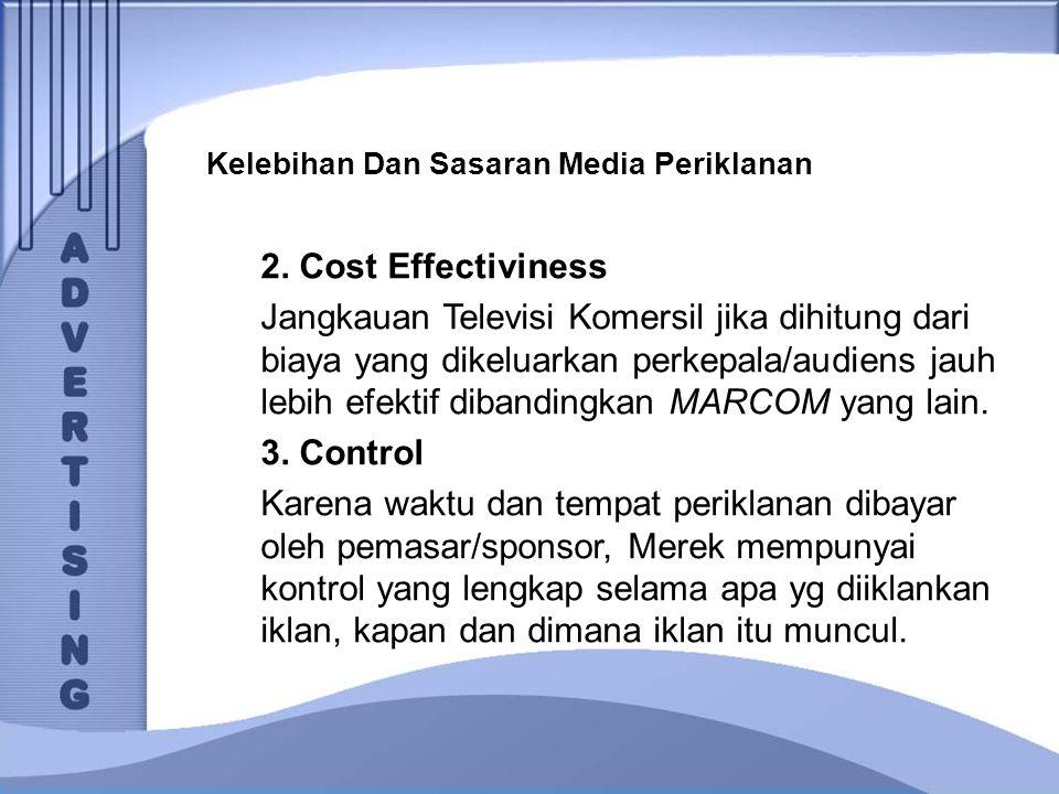 Kelebihan Dan Sasaran Media Periklanan 2. Cost Effectiviness Jangkauan Televisi Komersil jika dihitung dari biaya yang dikeluarkan perkepala/audiens j