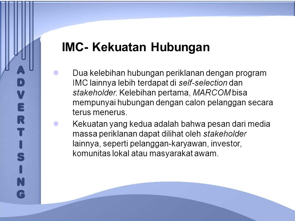 IMC- Kekuatan Hubungan Dua kelebihan hubungan periklanan dengan program IMC lainnya lebih terdapat di self-selection dan stakeholder. Kelebihan pertam