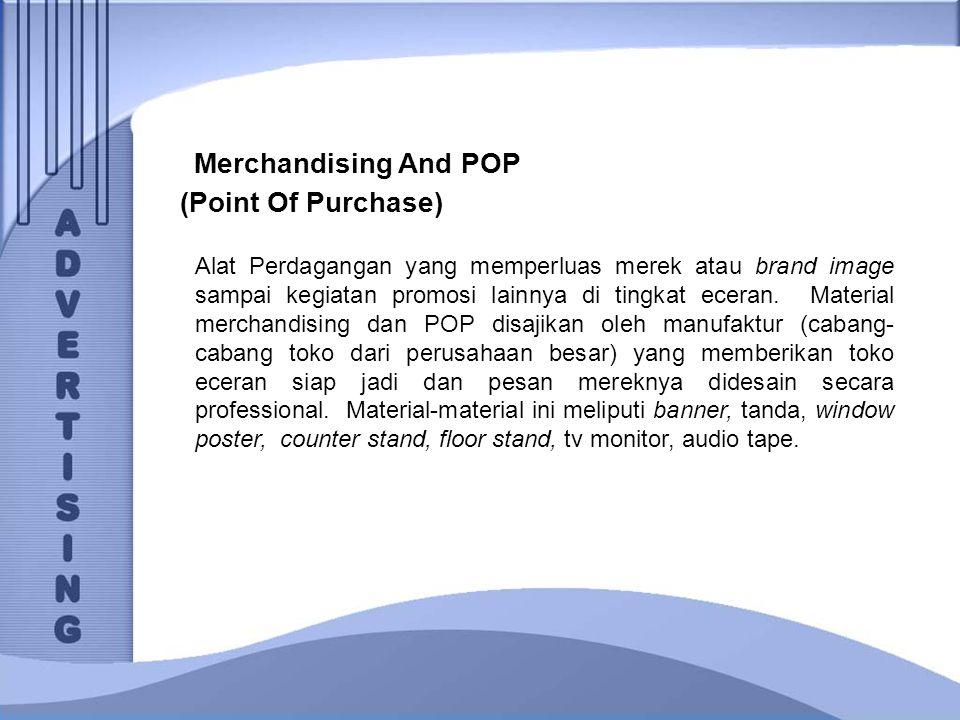 Merchandising And POP (Point Of Purchase) Alat Perdagangan yang memperluas merek atau brand image sampai kegiatan promosi lainnya di tingkat eceran. M