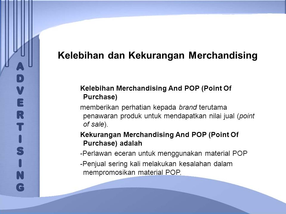 Kelebihan dan Kekurangan Merchandising Kelebihan Merchandising And POP (Point Of Purchase) memberikan perhatian kepada brand terutama penawaran produk
