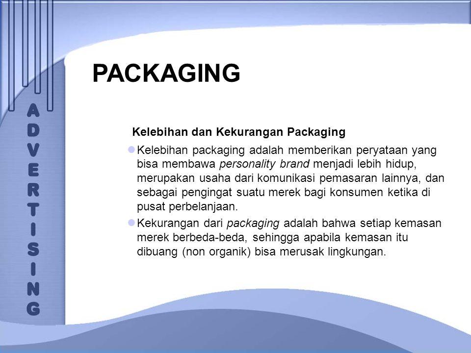 PACKAGING Kelebihan dan Kekurangan Packaging Kelebihan packaging adalah memberikan peryataan yang bisa membawa personality brand menjadi lebih hidup,