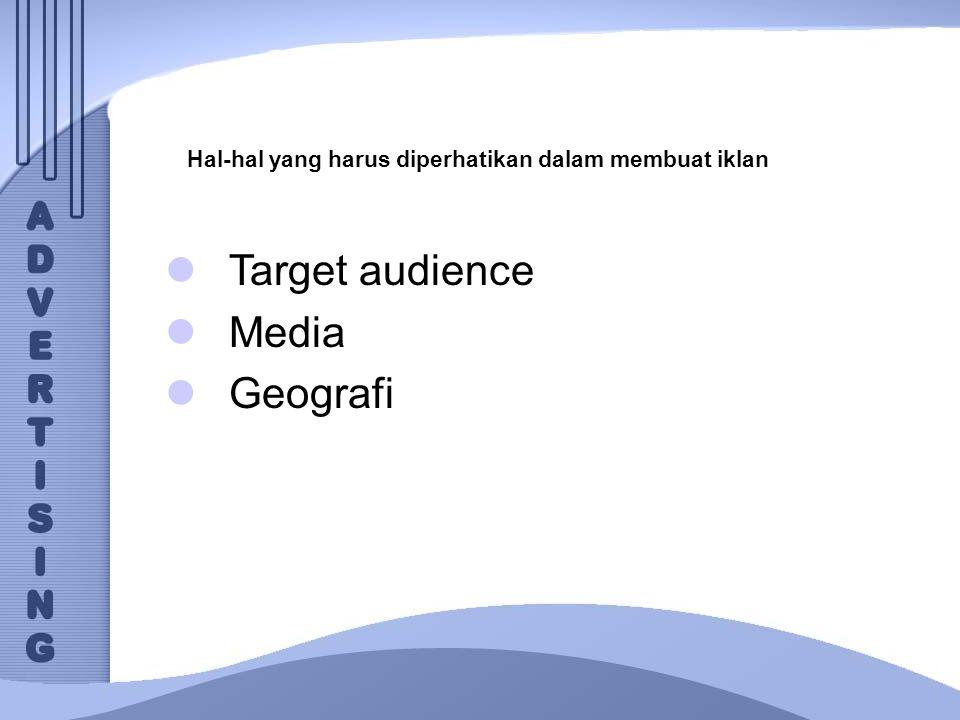 Hal-hal yang harus diperhatikan dalam membuat iklan Target audience Media Geografi