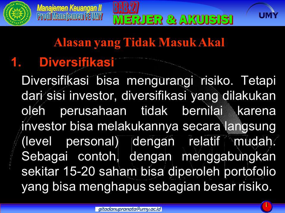1. Diversifikasi Diversifikasi bisa mengurangi risiko. Tetapi dari sisi investor, diversifikasi yang dilakukan oleh perusahaan tidak bernilai karena i