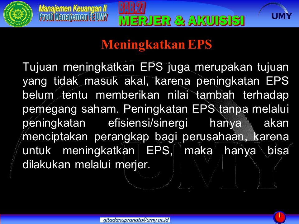 Tujuan meningkatkan EPS juga merupakan tujuan yang tidak masuk akal, karena peningkatan EPS belum tentu memberikan nilai tambah terhadap pemegang saha