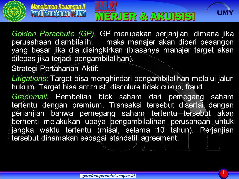 Golden Parachute (GP). GP merupakan perjanjian, dimana jika perusahaan diambilalih, maka manajer akan diberi pesangon yang besar jika dia disingkirkan