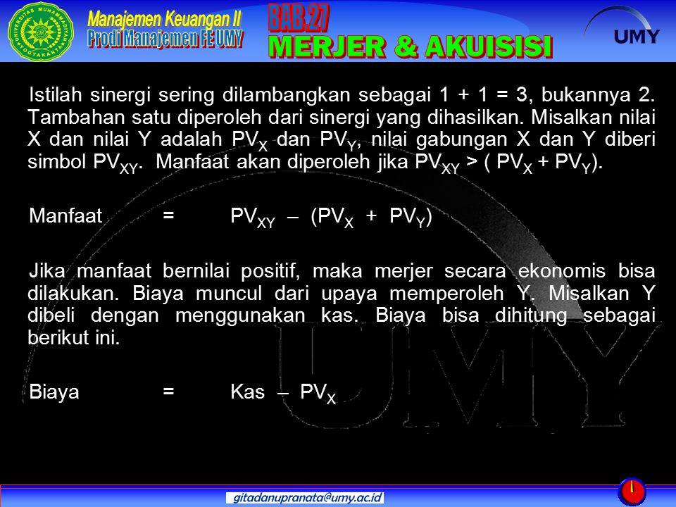 NPV dari merjer tersebut dengan demikian bisa dihitung sebagai: NPV= Manfaat – Biaya= [ PV XY – (PV X + PV Y ) ] – [ Kas – PV X ] Jika NPV adalah positif, maka merjer tersebut layak dilakukan.