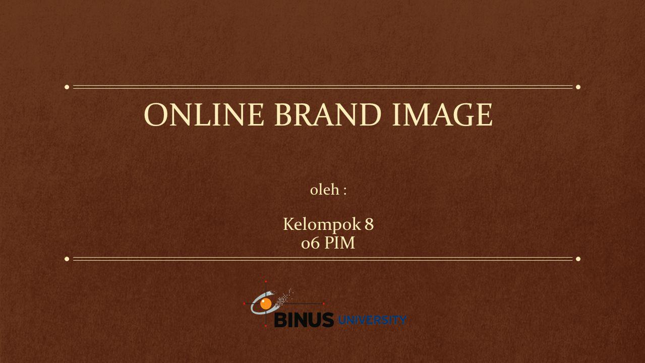 ONLINE BRAND IMAGE oleh : Kelompok 8 06 PIM