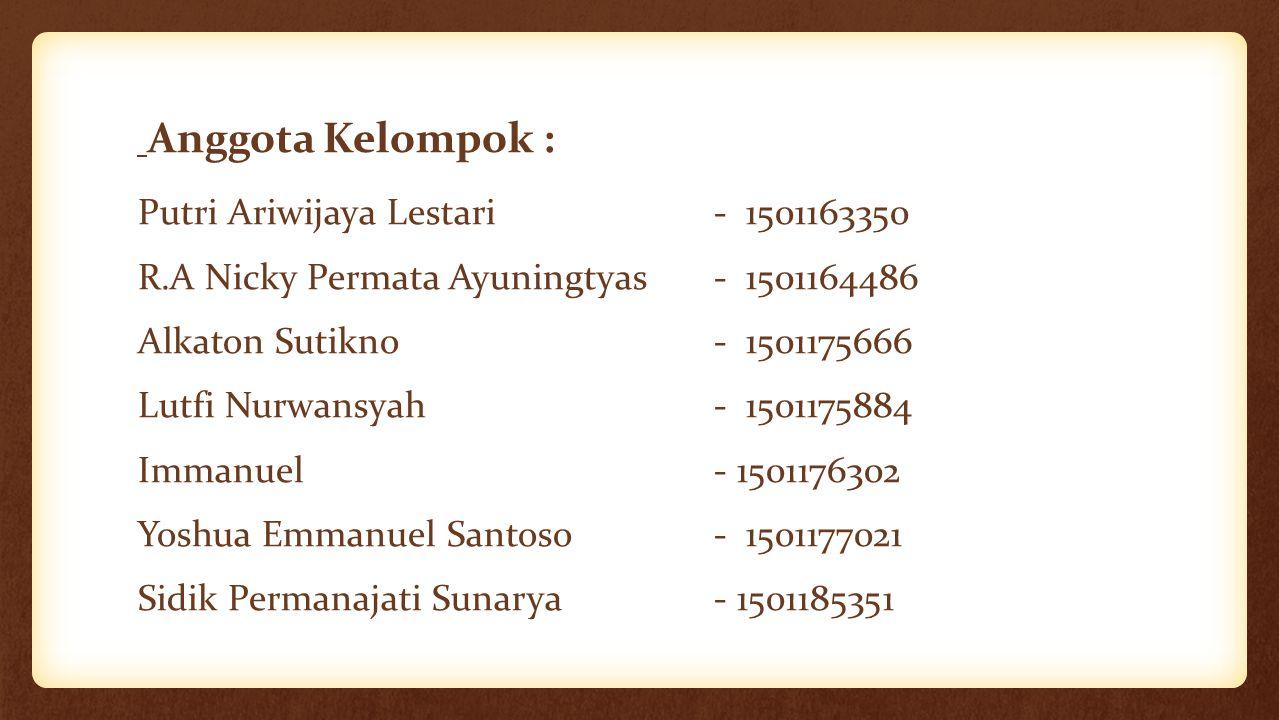 Anggota Kelompok : Putri Ariwijaya Lestari- 1501163350 R.A Nicky Permata Ayuningtyas- 1501164486 Alkaton Sutikno- 1501175666 Lutfi Nurwansyah- 1501175884 Immanuel- 1501176302 Yoshua Emmanuel Santoso- 1501177021 Sidik Permanajati Sunarya- 1501185351