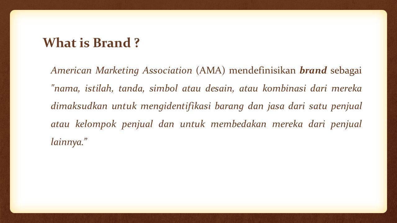 What is Brand ? American Marketing Association (AMA) mendefinisikan brand sebagai