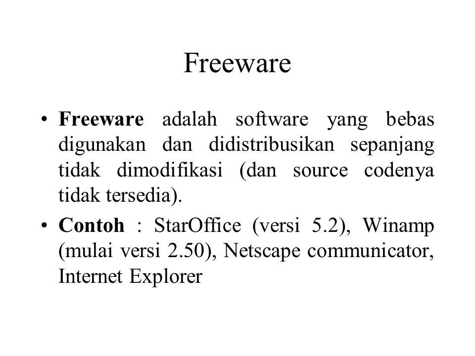 Freeware Freeware adalah software yang bebas digunakan dan didistribusikan sepanjang tidak dimodifikasi (dan source codenya tidak tersedia). Contoh :