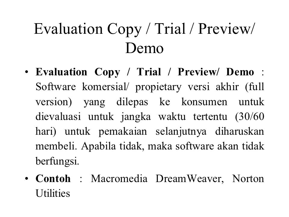 Evaluation Copy / Trial / Preview/ Demo Evaluation Copy / Trial / Preview/ Demo : Software komersial/ propietary versi akhir (full version) yang dilep